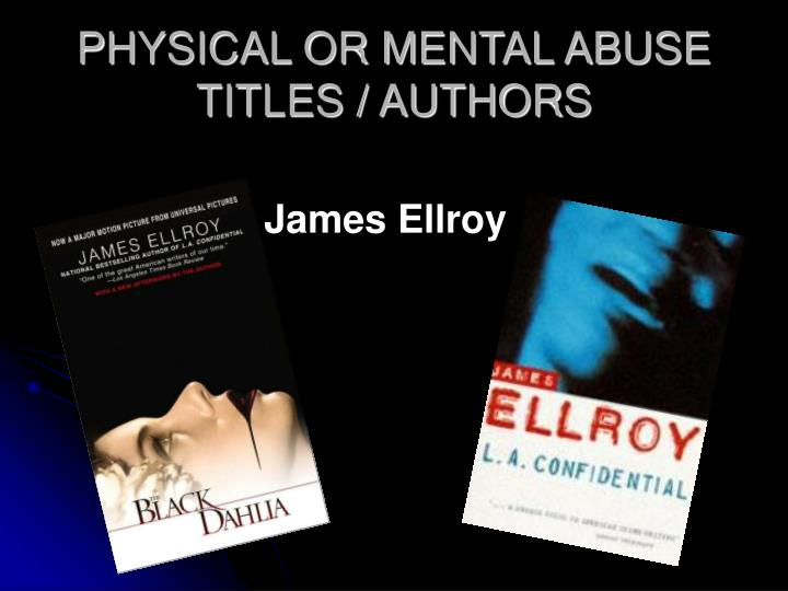 PHYSICAL OR MENTAL ABUSE TITLES / AUTHORS