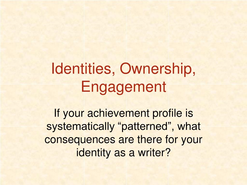 Identities, Ownership, Engagement