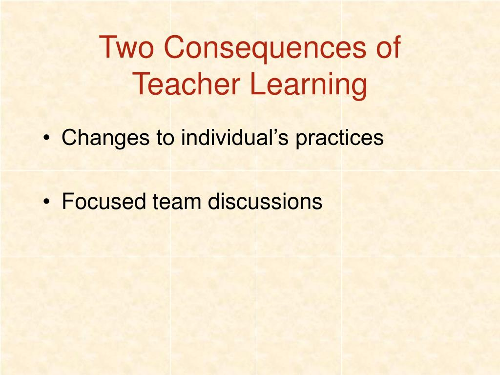 Two Consequences of Teacher Learning