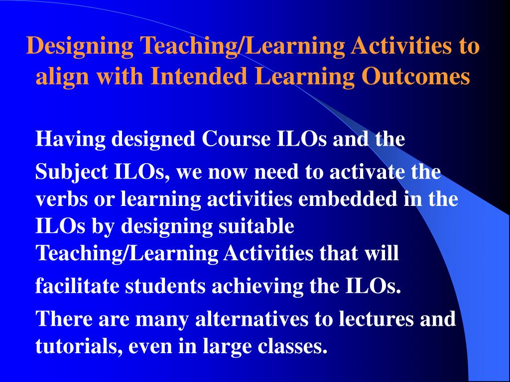 Designing Teaching/Learning Activities to align with Intended Learning Outcomes