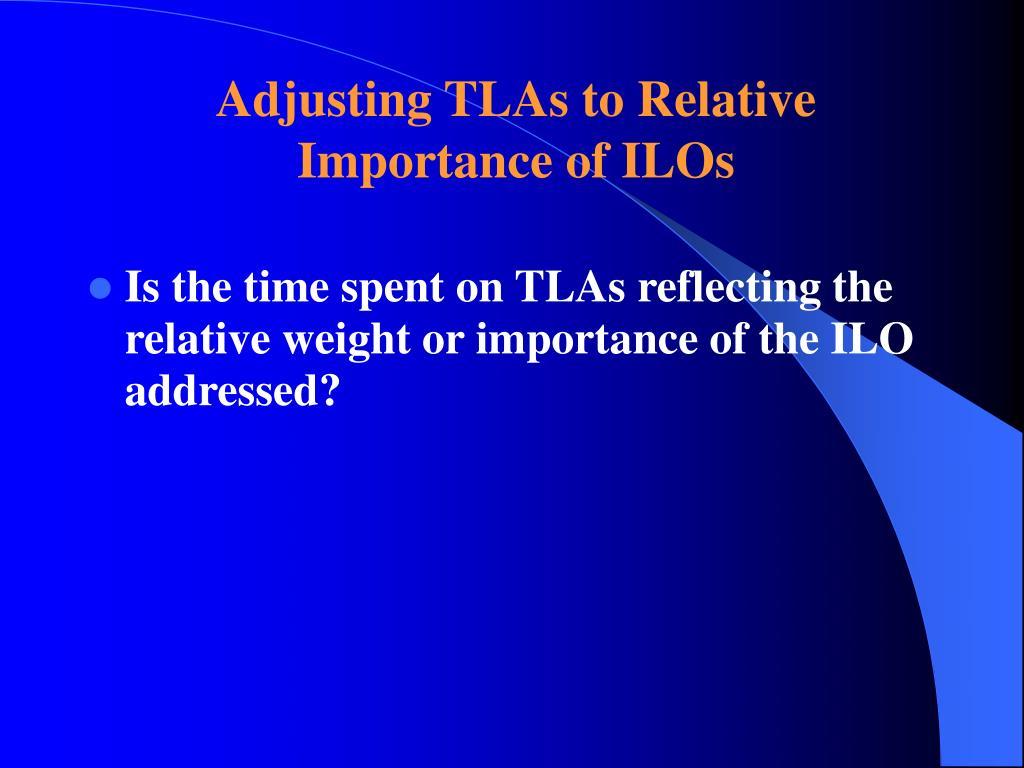 Adjusting TLAs to Relative Importance of ILOs