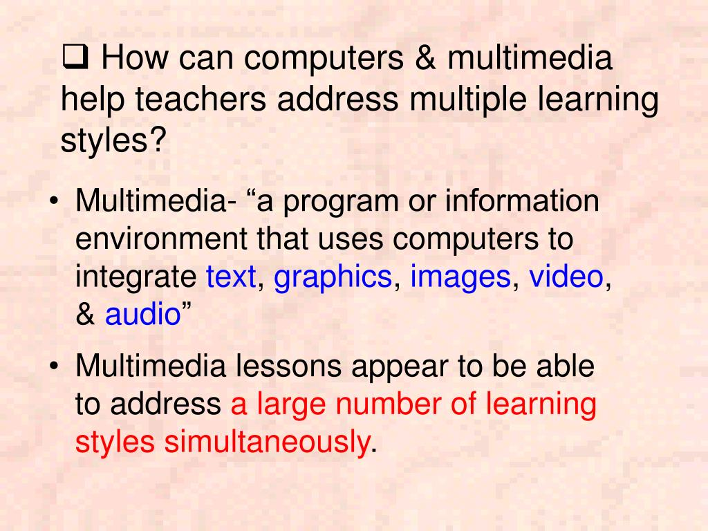 How can computers & multimedia help teachers address multiple learning styles?