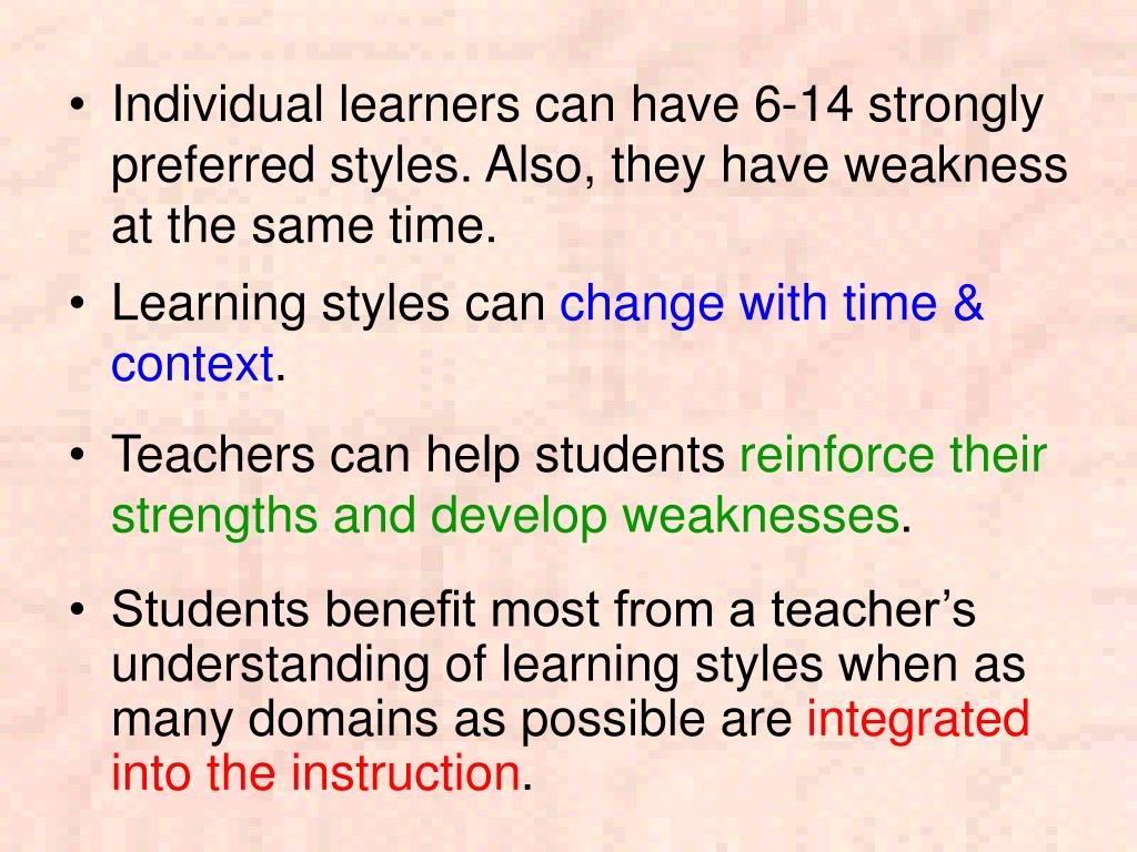 Individual learners can have 6-14 strongly preferred styles. Also, they have weakness at the same time.
