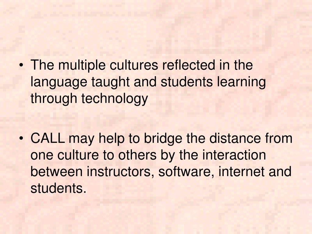 The multiple cultures reflected in the language taught and students learning through technology