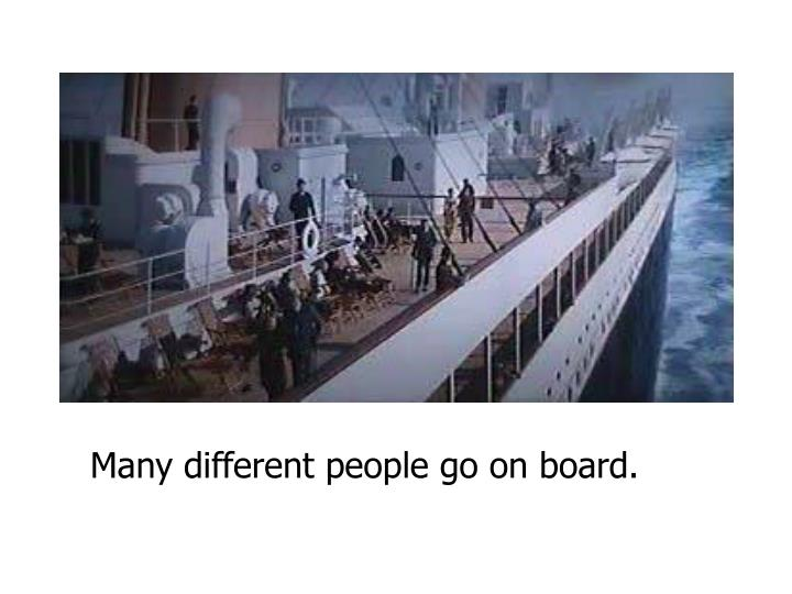 Many different people go on board.