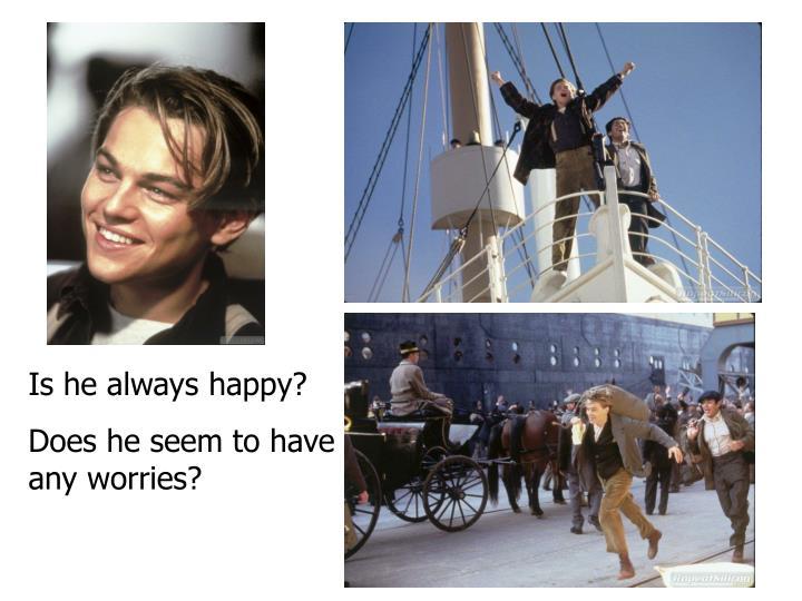 Is he always happy?