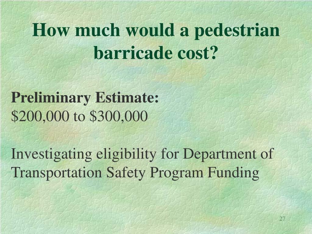 How much would a pedestrian barricade cost?