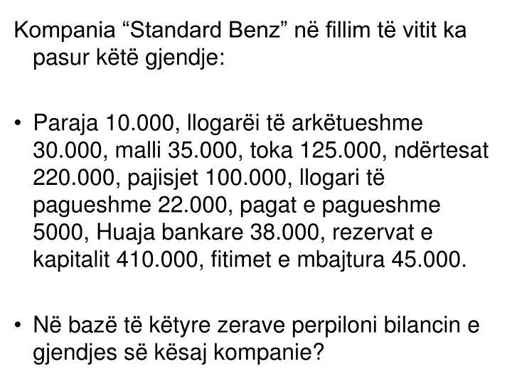 """Kompania """"Standard Benz"""" në fillim të vitit ka pasur këtë gjendje:"""
