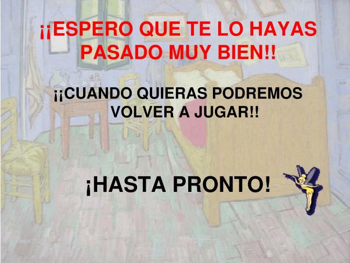 ¡¡ESPERO QUE TE LO HAYAS PASADO MUY BIEN!!