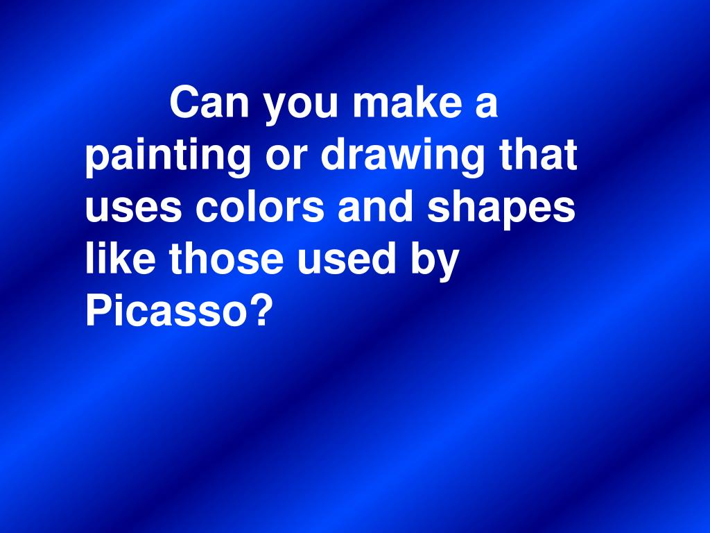 Can you make a painting or drawing that uses colors and shapes like those used by Picasso?