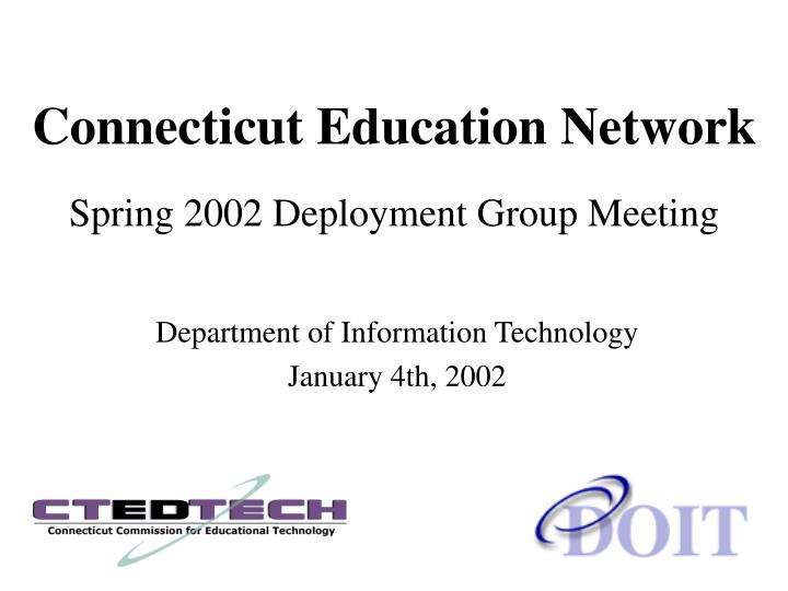 Connecticut education network spring 2002 deployment group meeting