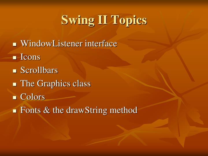 Swing II Topics