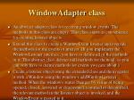 windowadapter class
