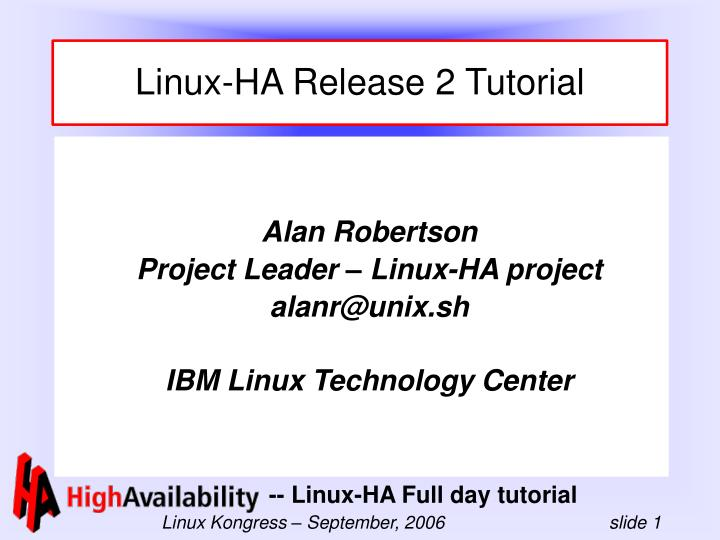 Alan robertson project leader linux ha project alanr@unix sh ibm linux technology center