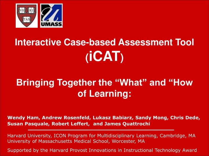Interactive case based assessment tool icat bringing together the what and how of learning