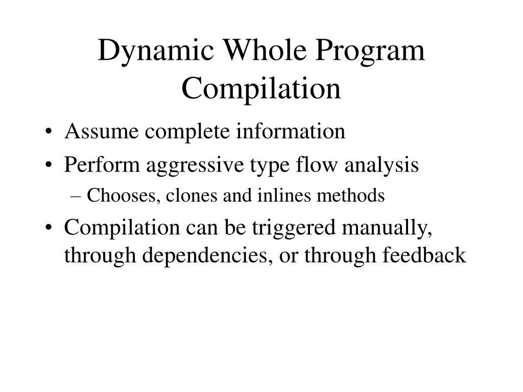 Dynamic Whole Program Compilation