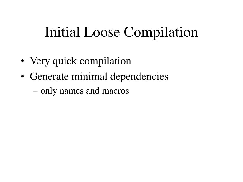 Initial Loose Compilation