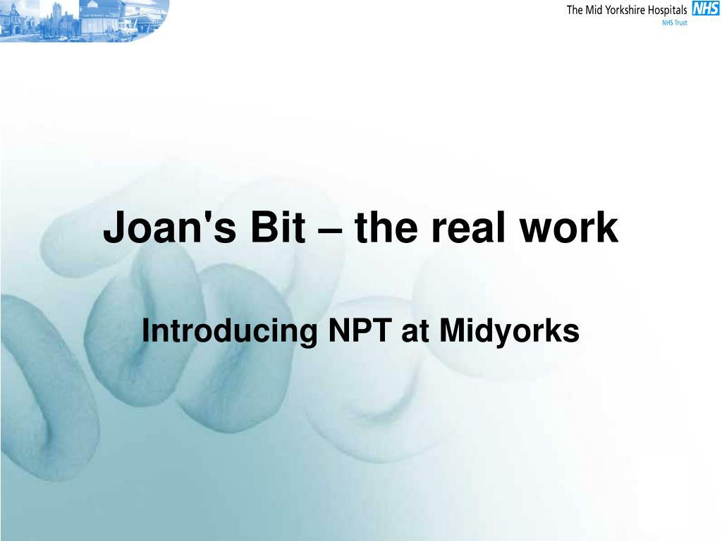 Joan's Bit – the real work