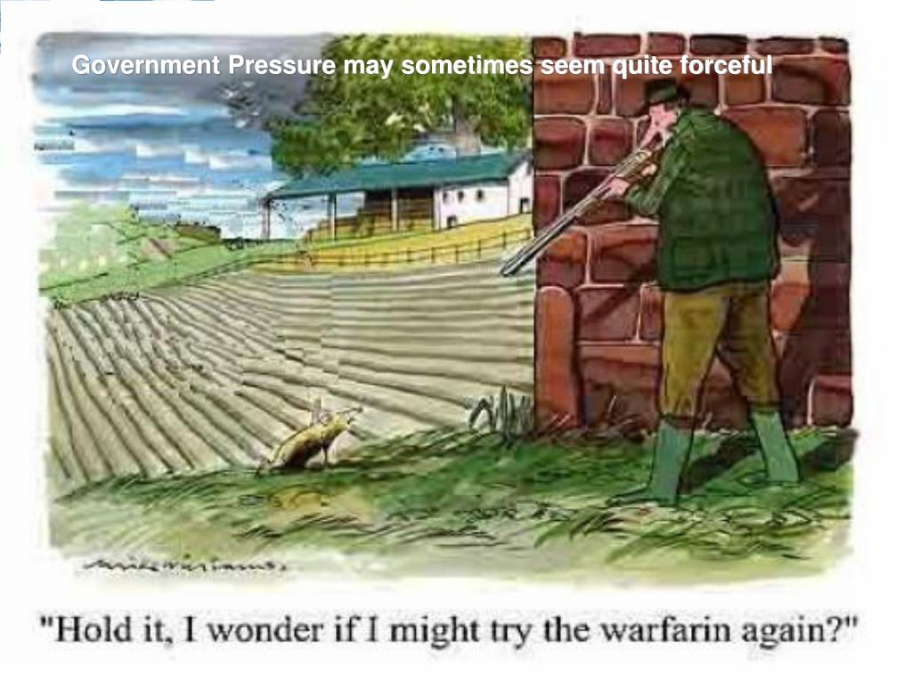 Government Pressure may sometimes seem quite forceful