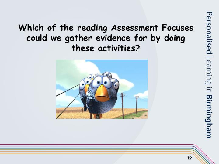Which of the reading Assessment Focuses could we gather evidence for by doing these activities?