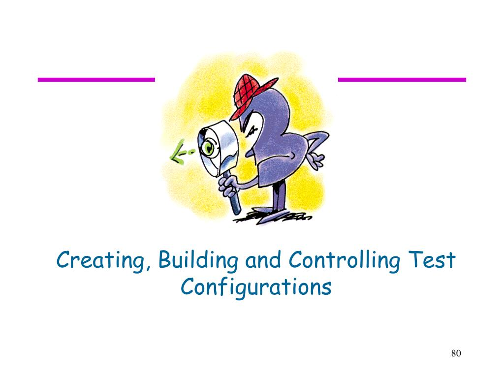 Creating, Building and Controlling Test Configurations