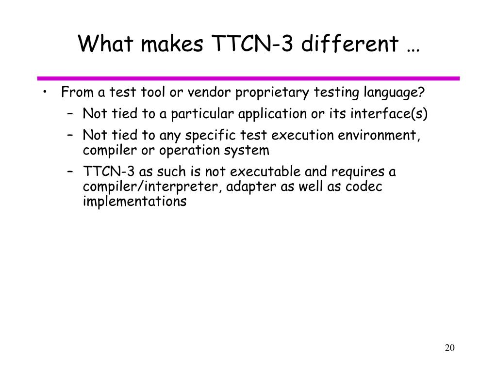What makes TTCN-3 different …