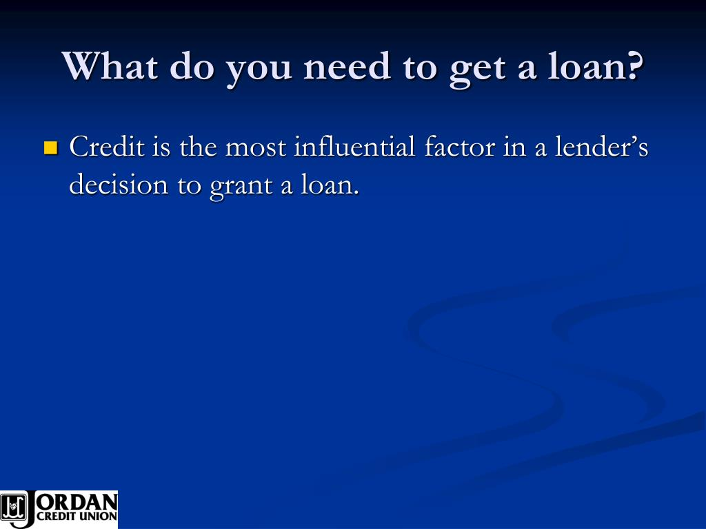 What do you need to get a loan?