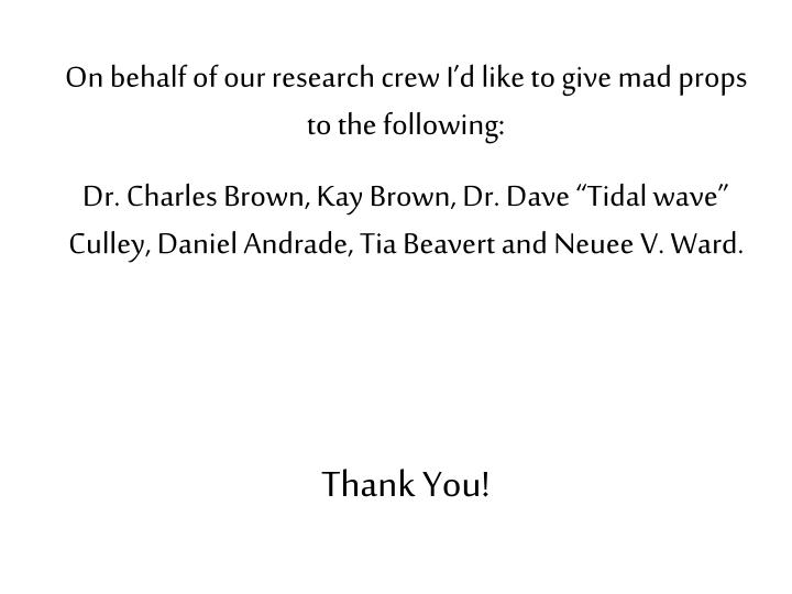 On behalf of our research crew I'd like to give mad props to the following: