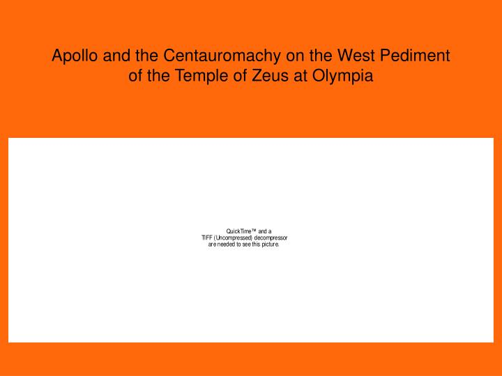 Apollo and the Centauromachy on the West Pediment of the Temple of Zeus at Olympia