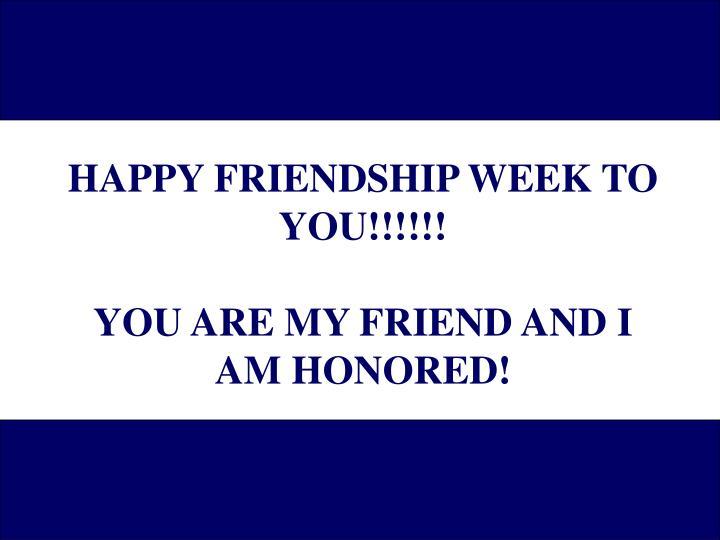 HAPPY FRIENDSHIP WEEK TO YOU!!!!!!