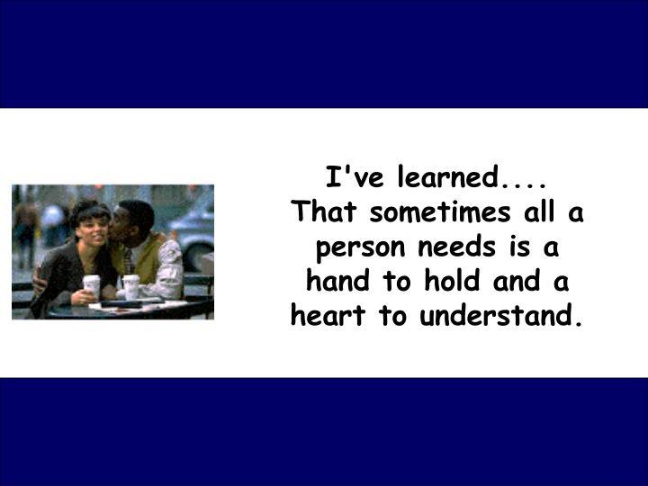 I've learned....