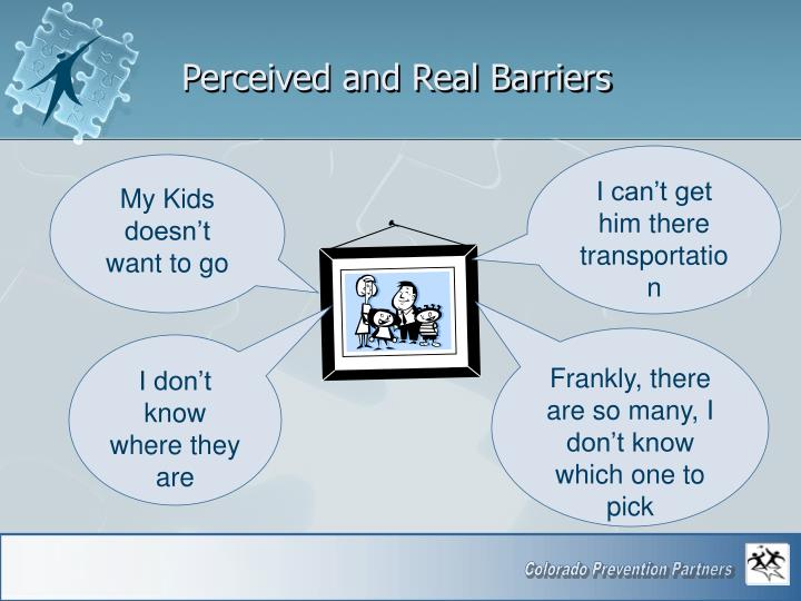 Perceived and Real Barriers