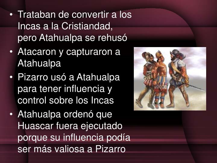 Trataban de convertir a los Incas a la Cristiandad, pero Atahualpa se rehus