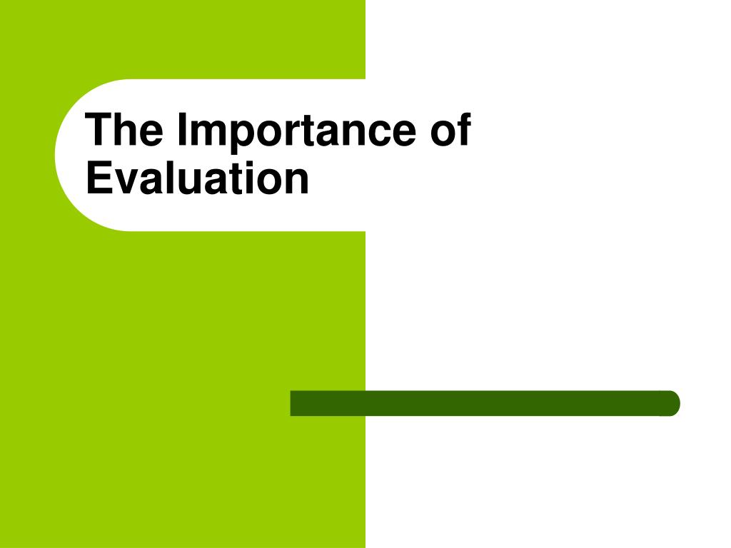 The Importance of Evaluation