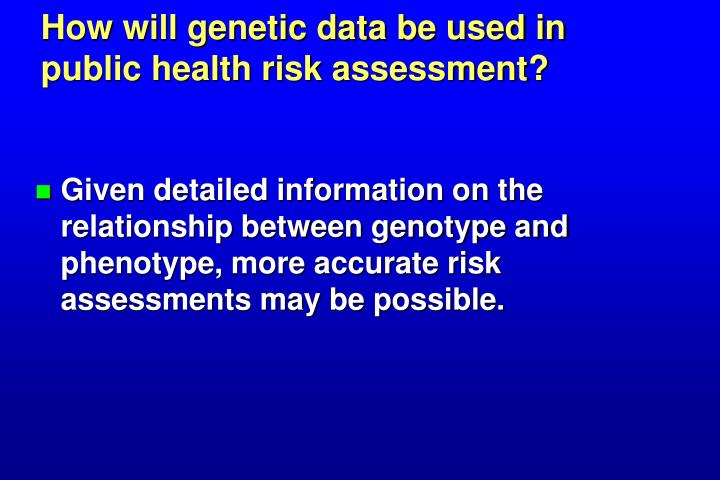How will genetic data be used in public health risk assessment?