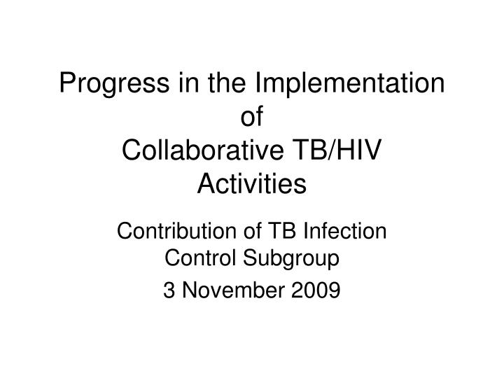 Progress in the implementation of collaborative tb hiv activities