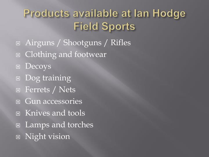 Products available at Ian Hodge Field Sports