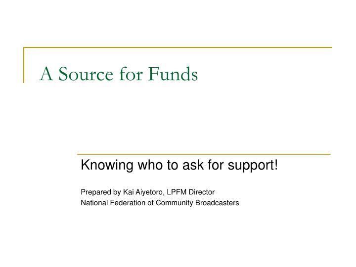 A source for funds