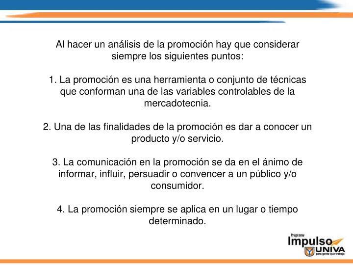 Al hacer un análisis de la promoción hay que considerar siempre los siguientes puntos: