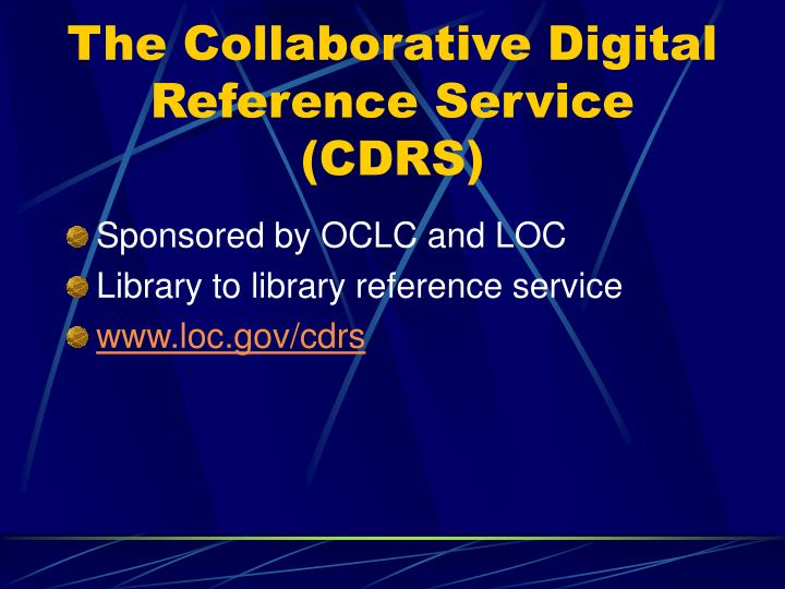 The Collaborative Digital Reference Service (CDRS)