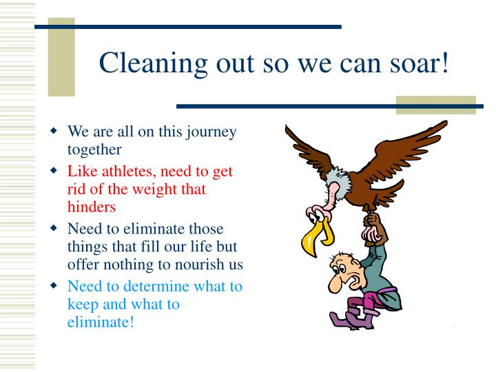Cleaning out so we can soar!