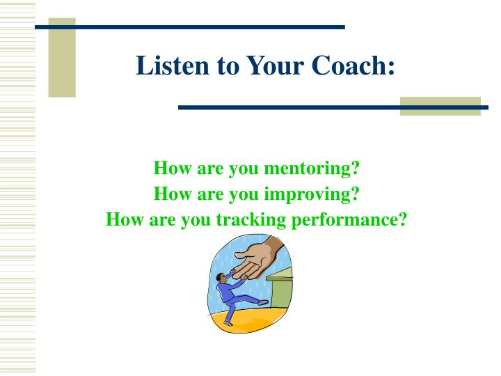 Listen to Your Coach:
