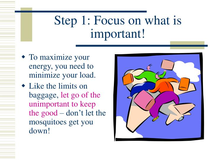 Step 1: Focus on what is important!