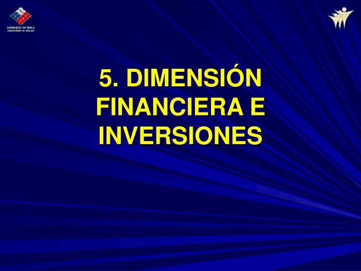 5. DIMENSIÓN FINANCIERA E INVERSIONES