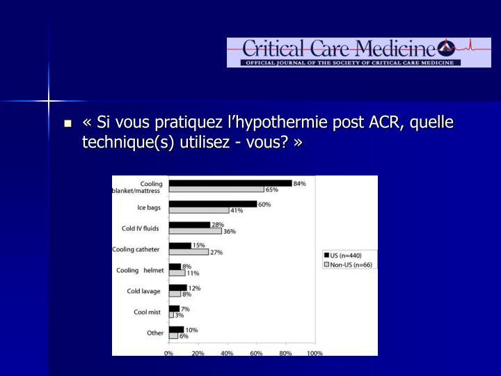 Si vous pratiquez lhypothermie post ACR, quelle technique(s) utilisez - vous?