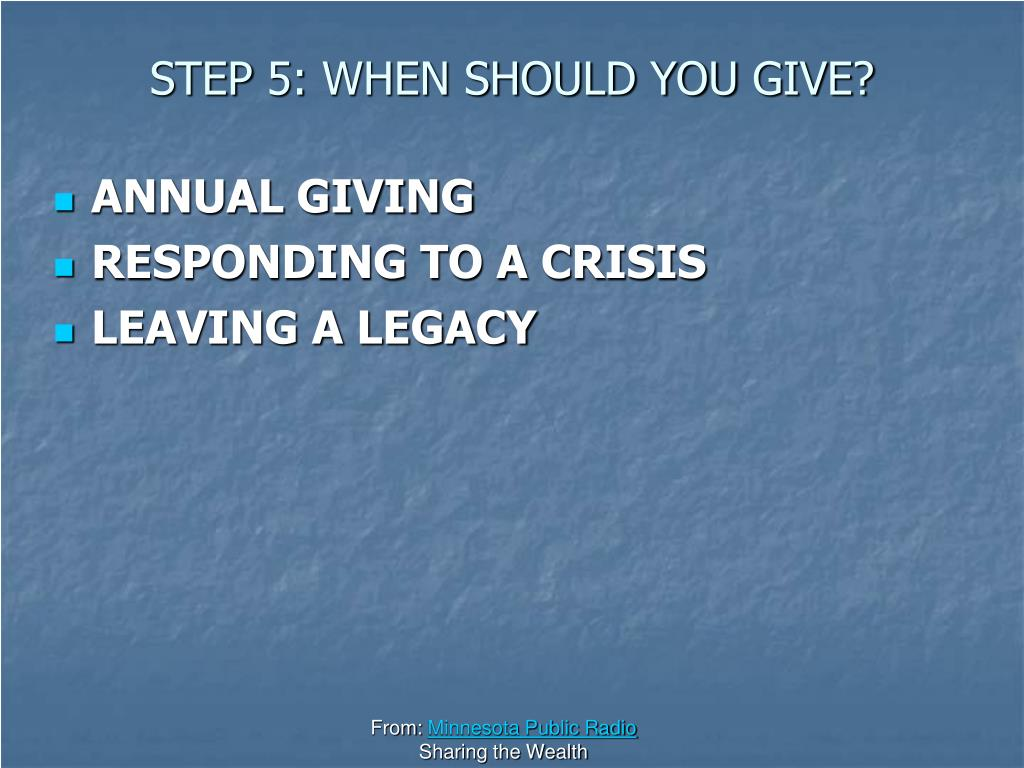 STEP 5: WHEN SHOULD YOU GIVE?