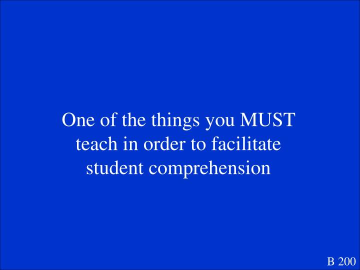 One of the things you MUST teach in order to facilitate student comprehension