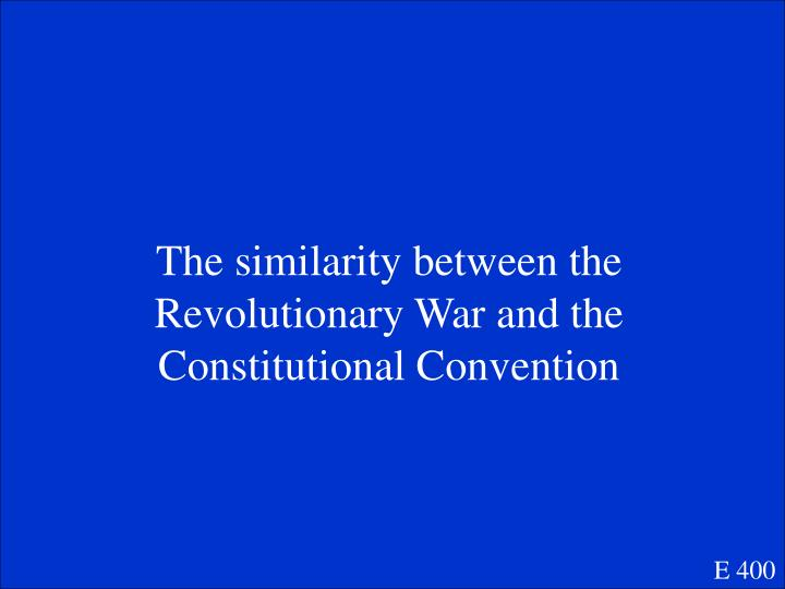The similarity between the Revolutionary War and the Constitutional Convention
