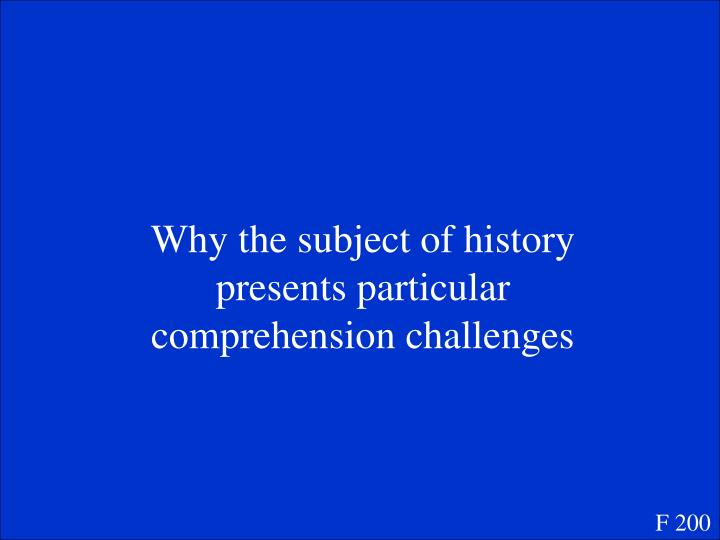 Why the subject of history presents particular comprehension challenges