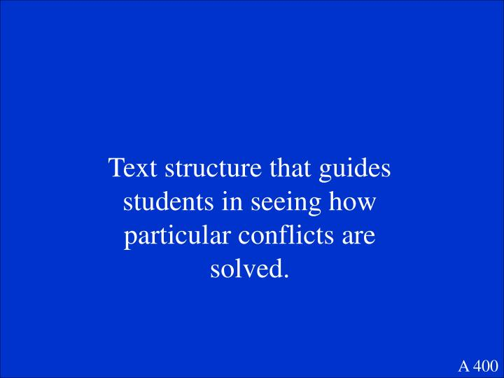 Text structure that guides students in seeing how particular conflicts are solved.